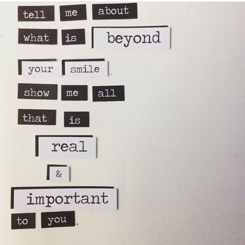 """""""Tell me about what is beyond your smile, show me all that is real & important to you."""""""
