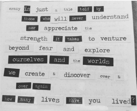 """""""Crazy is just a tale told by those who will never understand nor appreciate the strength it takes to venture beyond fear and explore ourselves and the worlds we create & discover over & over again. How many lives have you lived?"""""""