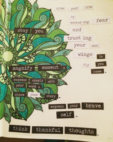 """alter your life by embracing fear and trusting your own wings to fly you home."" ""stay you."" ""magnify moments."" ""express simply with your words, share your story, express your brave self."""